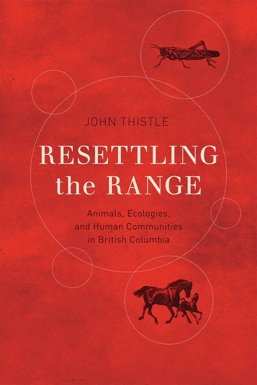 Resettling the Range: Animals, Ecologies, and Human Communities in British Columbia (The Nature / History / Society Series)