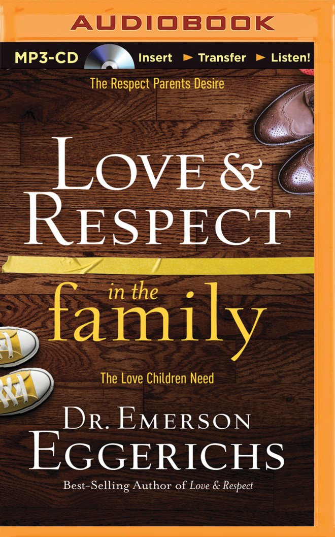Love & Respect in the Family: The Respect Parents Desire; The Love Children Need ebook