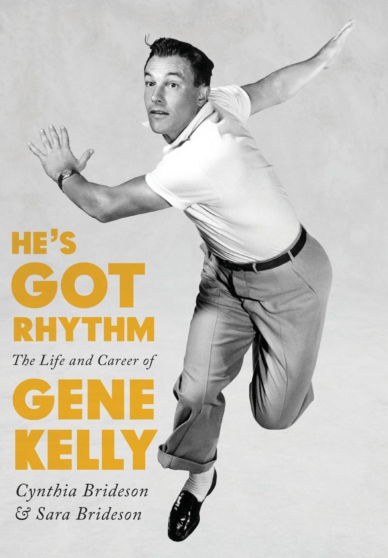 He's Got Rhythm: The Life and Career of Gene Kelly (Screen Classics):  Cynthia Brideson, Sara Brideson: 9780813169347: Amazon.com: Books