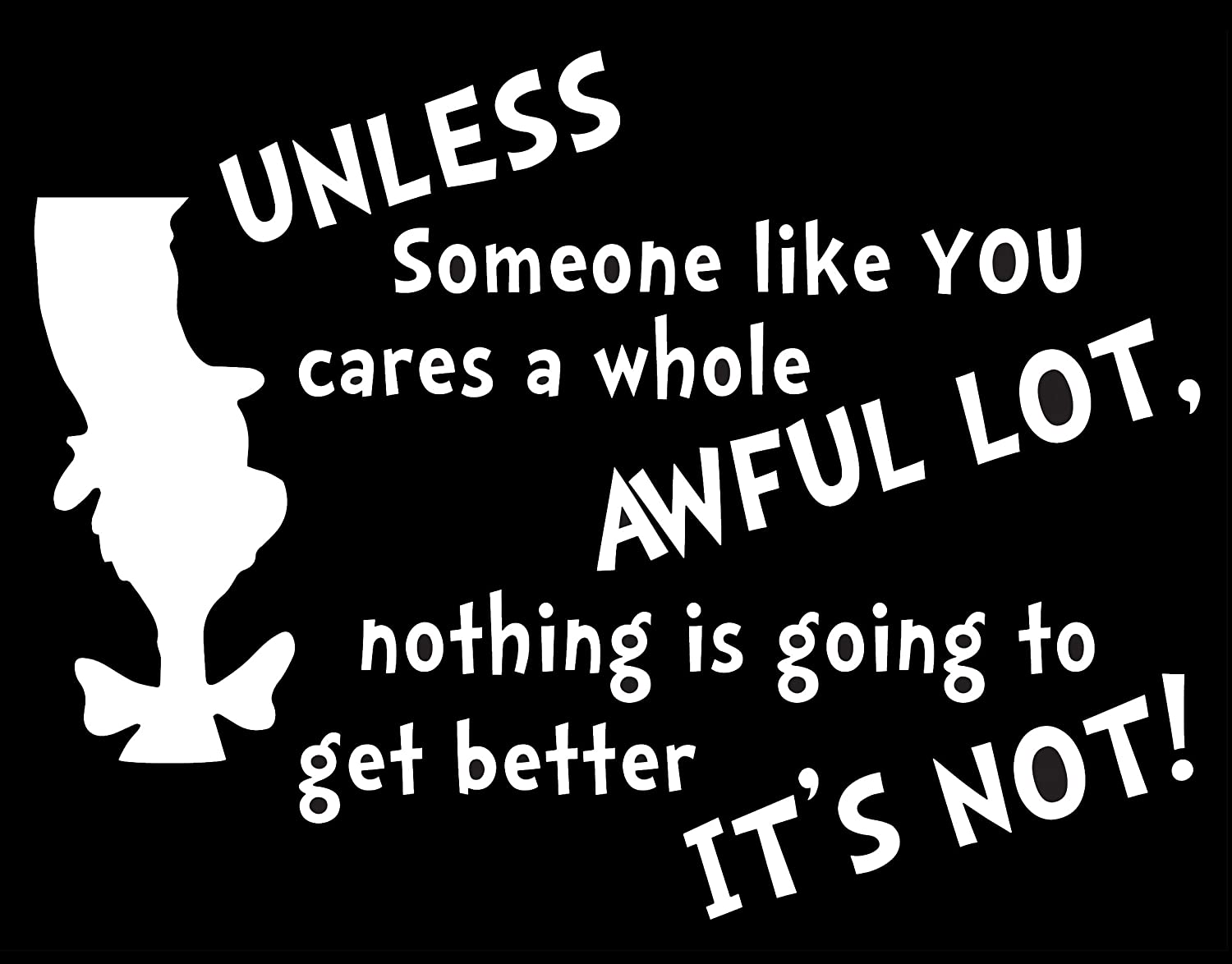 Unless Someone Like You Cares Dr Suess Decal Vinyl Sticker|Cars Trucks Vans Walls Laptop| White |7.5 x 5.6 in|DUC254