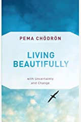 Living Beautifully: with Uncertainty and Change Paperback