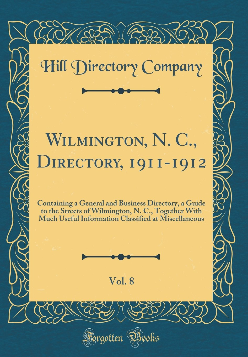 Read Online Wilmington, N. C., Directory, 1911-1912, Vol. 8: Containing a General and Business Directory, a Guide to the Streets of Wilmington, N. C., Together ... Classified at Miscellaneous (Classic Reprint) pdf
