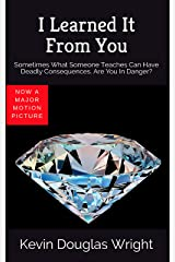 I Learned It From You: Sometimes What Someone Teaches Can Have Deadly Consequences. Are You In Danger? (Documentary Film Book 1) Kindle Edition