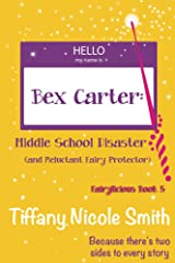 Bex Carter: Middle School Disaster and Reluctant Fairy Protector (Fairylicious #5) Kindle Edition