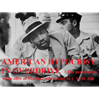 AMERICAN HYPOCRISY IN OVERDRIVE ( The persecution, when alive, of Martin Luther King Jr. ): AND his birthday is the 15th., NOT the 14 th., as they well know (English Edition)