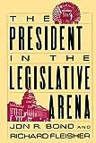 The President in the Legislative Arena (American Politics and Political Economy Series)