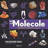 Le molecole. Gli elementi e l'architettura di ogni cosa. Ediz. a colori