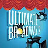Ultimate Broadway II: The Very Best of Broadway Now