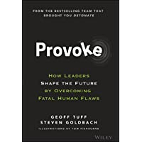 Provoke: How Leaders Shape the Future by Overcoming Fatal Human Flaws
