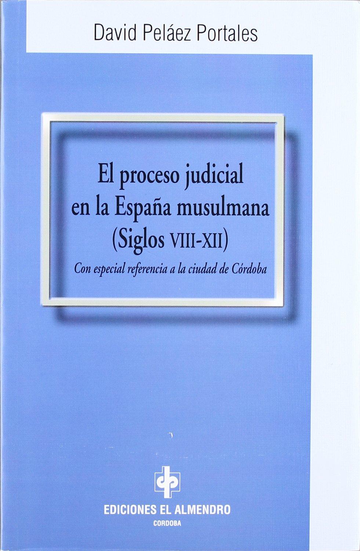 El proceso judicial en la España musulmana Estudios Hispanoárabes. Derecho y justicia: Amazon.es: Peláez Portales, David: Libros