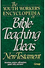 The Youth Worker's Encyclopedia of Bible-Teaching Ideas: New Testament Paperback