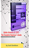 Adobe Animate CC 2017: The Complete Beginner's Guide (English Edition)