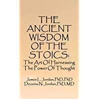 THE ANCIENT WISDOM OF THE STOICS: The Art Of Harnessing The Power Of Thought (English Edition)
