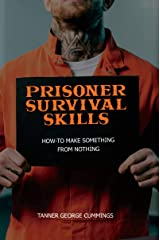 Prisoner Survival Skills: How-To Make Something From Nothing Kindle Edition