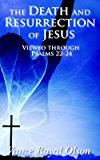 The Death and Resurrection of Jesus: viewed through Psalms 22 to 24