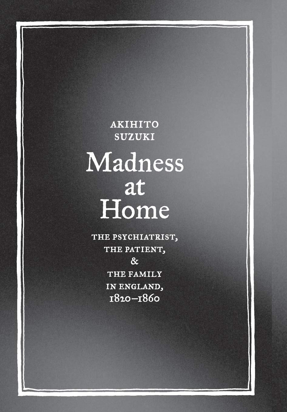 Download Madness at Home: The Psychiatrist, the Patient, and the Family in England, 1820-1860 (Medicine and Society) ebook