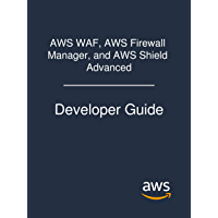 AWS WAF, AWS Firewall Manager, and AWS Shield Advanced: Developer Guide
