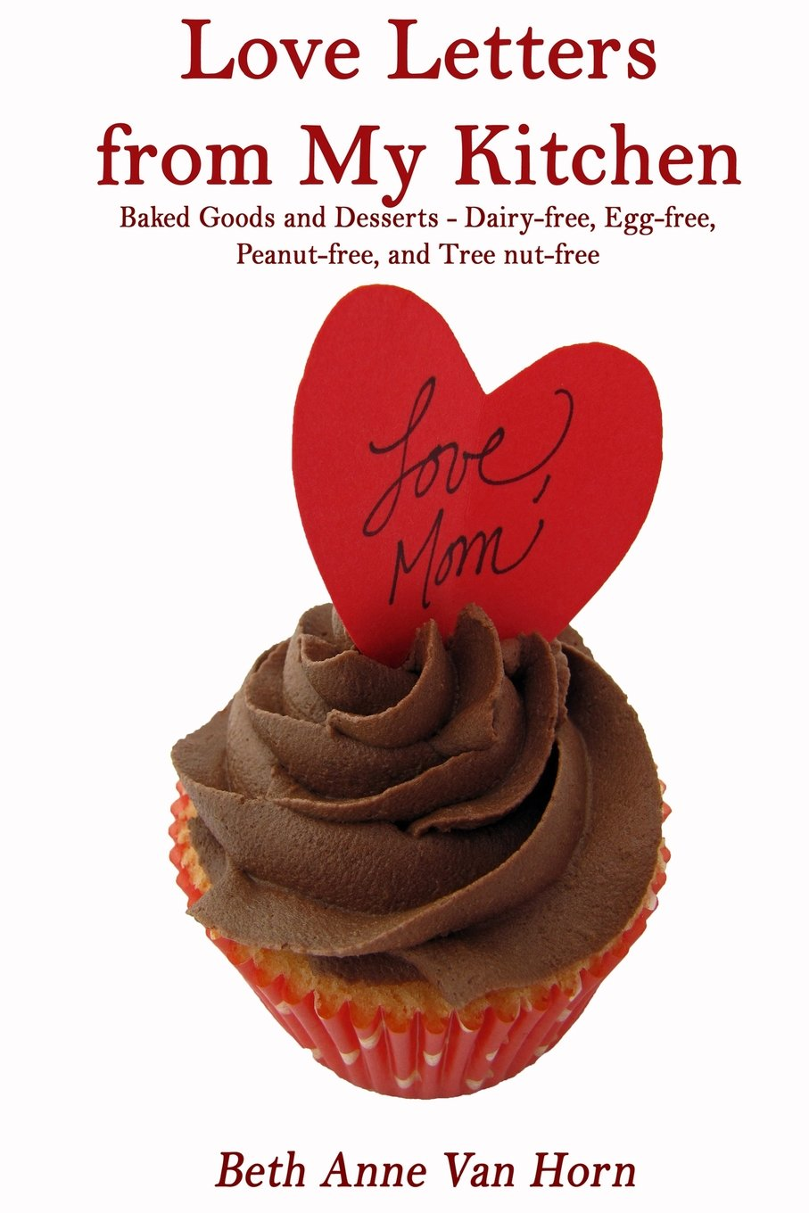 Download Love Letters from My Kitchen: Baked Goods and Desserts - Dairy-free, Egg-free, Peanut-free, and Tree Nut-free ebook
