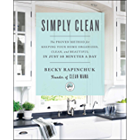 Simply Clean: The Proven Method for Keeping Your Home Organized, Clean, and Beautiful in Just 10 Minutes a Day (English Edition)