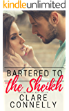 Bartered to the Sheikh: Honour, duty, marriage ... and passionate desert nights (Clare Connelly Sheikhs Book 1)
