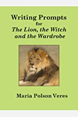 Writing Prompts for The Lion, the Witch and the Wardrobe Kindle Edition