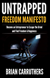 Untrapped Freedom Manifesto: Become an Entrepreneur to Escape the Grind and Find Freedom & Happiness