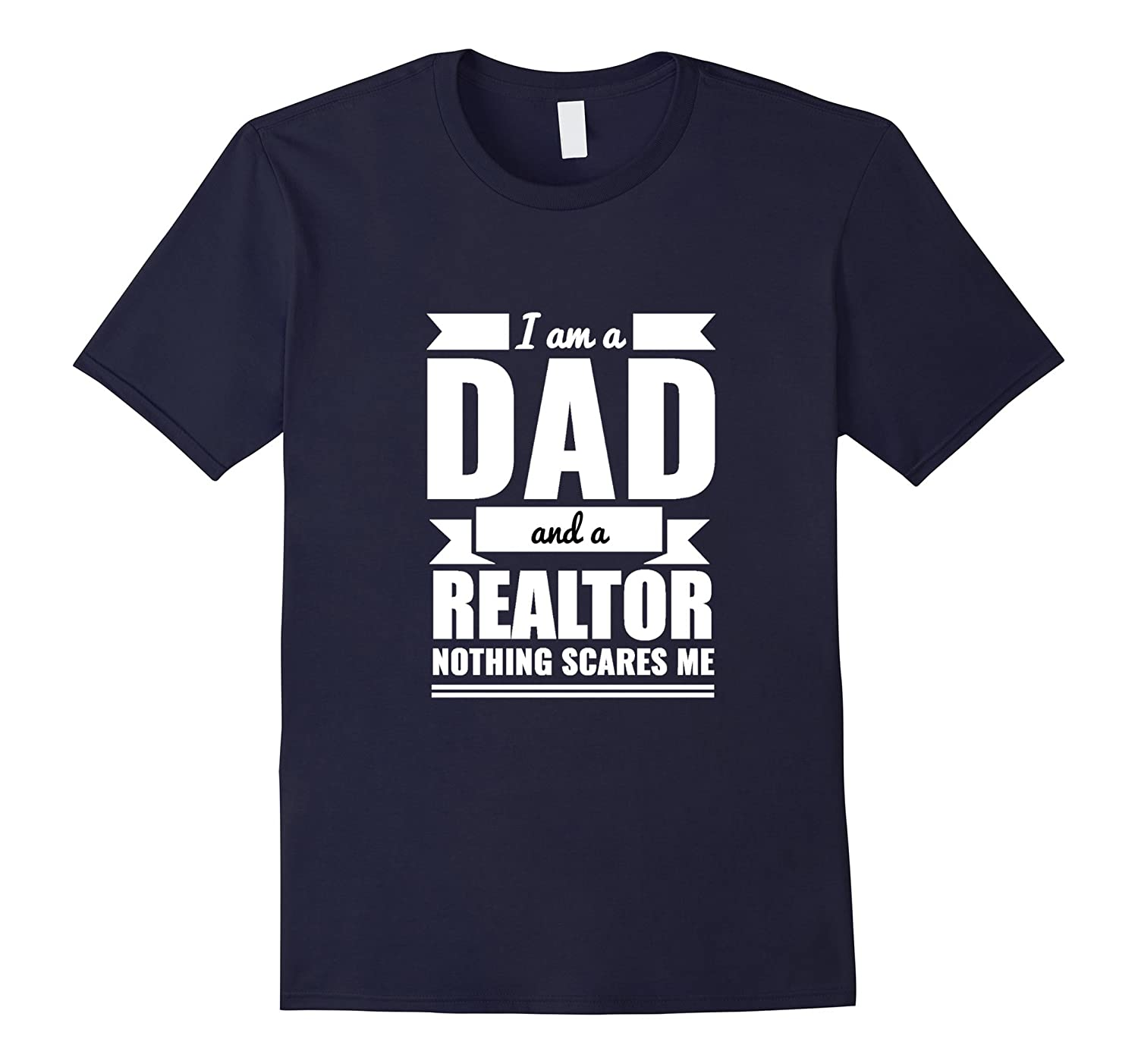 Dad and Realtor Nothing Scares Me T-shirt Father's Day Gift