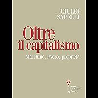 Oltre il capitalismo. Macchine, lavoro, proprietà (Italian Edition)