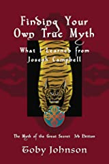 Finding Your Own True Myth: What I Learned from Joseph Campbell: The Myth of the Great Secret III Kindle Edition