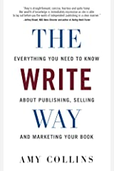 The Write Way: Everything You Need to Know About  Publishing, Selling and Marketing Your Book Kindle Edition