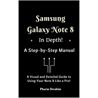Samsung Galaxy Note 8 In Depth! A Step-by-Step Manual: (A Visual and Detailed Guide To Using Your Note 8 Like A Pro!) (Visual Novice Series)