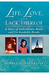 Life, Love, and Lack Thereof: A Story of Unbreakable Bonds and Un-bondable Breaks Hardcover