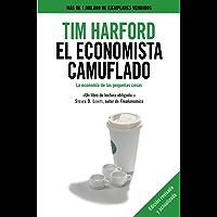 El economista camuflado: La economía de las pequeñas cosas (Spanish Edition)