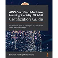 AWS Certified Machine Learning Specialty: MLS-C01 Certification Guide: The definitive guide to passing the MLS-C01 exam…