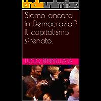 Siamo ancora in Democrazia? Il capitalismo sfrenato.