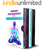 Chakras for Beginners: 3 Books in 1:: The Definitive Guide to Healing and Balancing Your Chakras.  Improve Your Health and Radiate Positive Energy
