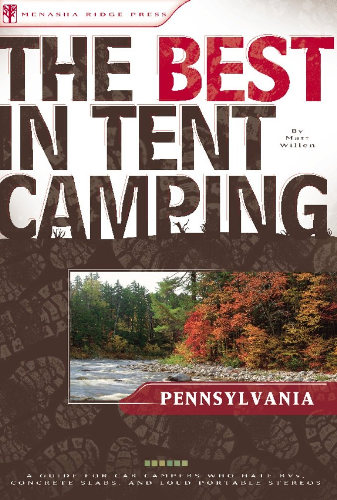Read Online The Best in Tent Camping: Pennsylvania: A Guide for Car Campers Who Hate RVs, Concrete Slabs, and Loud Portable Stereos (Best Tent Camping) PDF