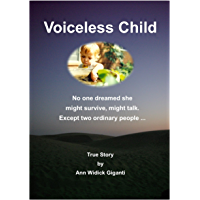 Voiceless Child: No one dreamed she might survive, might talk. Except two ordinary people ...