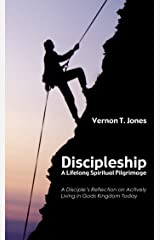 Discipleship—A Lifelong Spiritual Pilgrimage: A Disciple's Reflection on Actively Living in God's Kingdom Today Kindle Edition
