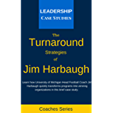The Turnaround Strategies of Jim Harbaugh: How the University of Michigan Head Football Coach Changes the Culture to…