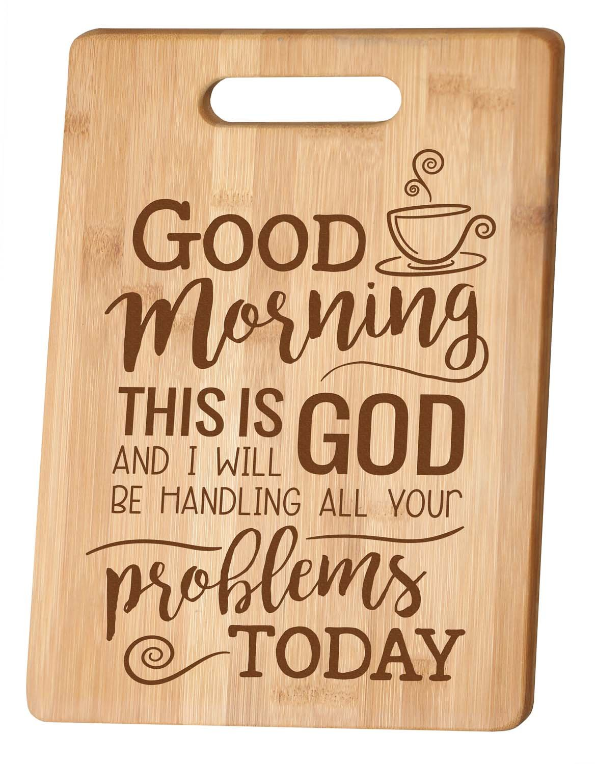 Good Morning This Is God Wood Cutting Board with Handle by P Graham Dunn