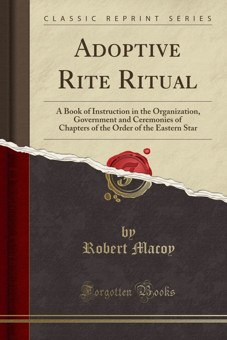 Adoptive Rite Ritual: A Book of Instruction in the Organization, Government and Ceremonies of Chapters of the Order of the Eastern Star (Classic Reprint)