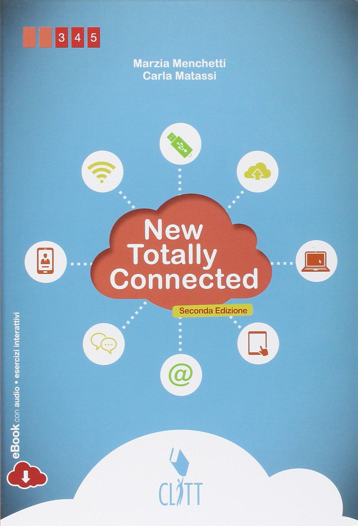 New totally connected. Per le Scuole superiori. Con e-book Copertina flessibile – 24 mar 2014 Carla Matassi Marzia Menchetti Clitt 8808259226