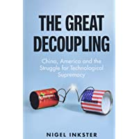The Great Decoupling: China, America and the Struggle for Technological Supremacy
