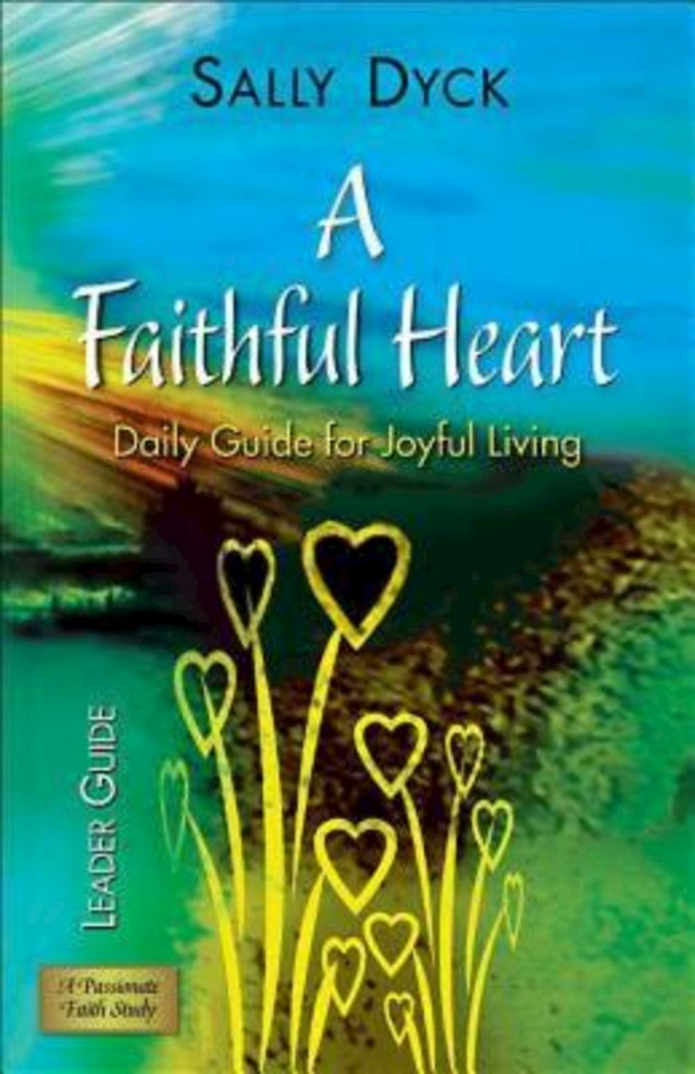 A faithful heart leader guide daily guide for joyful living sally a faithful heart leader guide daily guide for joyful living sally dyck 9781426710834 amazon books fandeluxe Image collections