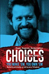 Choices: You Make 'em You Own 'em: The Jerry Tillinghast Story Paperback