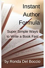 Instant Author Formula: 6 Simple Ways  to Write a Book FAST! Kindle Edition