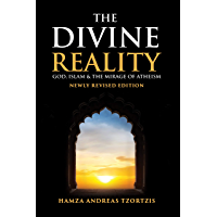 The Divine Reality: God, Islam and The Mirage of Atheism (Newly Revised Edition) (English Edition)