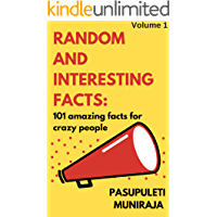 RANDOM AND INTERESTING FACTS : 101 AMAZING FACTS FOR CRAZY PEOPLE: Volume 1