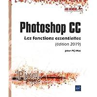 Photoshop CC : Les fonctions essentielles (édition 2019) pour PC